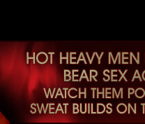 Hot heavy men deliver the best bear sex action ever!